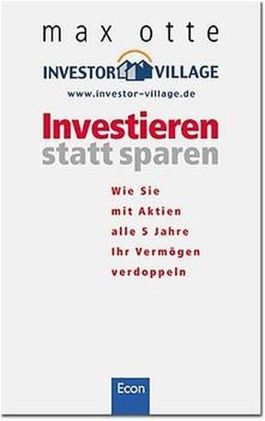 Investieren statt sparen: Wie Sie mit Aktien alle 5 Jahre Ihr Vermögen verdoppeln (Econ Business)