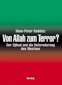 Von Allah zum Terror? Der Djihad und die Deformierung des Westens