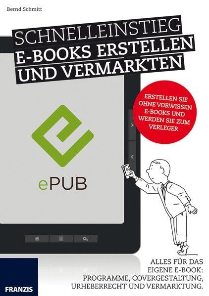 Schnelleinstieg E-Books Erstellen und Vermarkten. Alles für das eigene E-Book: Programme, Covergesta