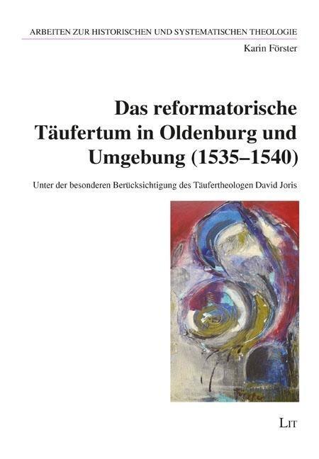 Das reformatorische T?ufertum in Oldenburg und Umgebung (1535-1540) - F?rster, Karin
