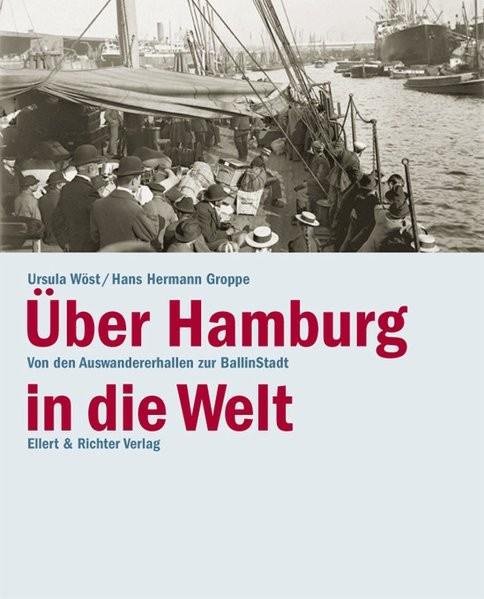 Über Hamburg in die Welt. Von den Auswandererhallen zur Ballinstadt