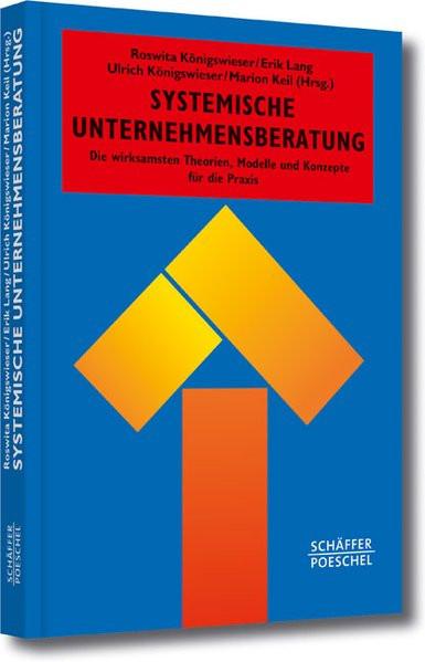 Systemische Unternehmensberatung: Die wirksamsten Theorien, Modelle und Konzepte für die Praxis (Sys