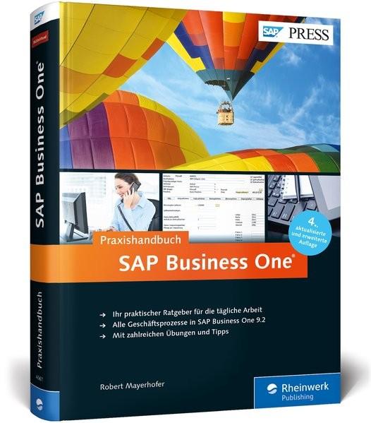 SAP Business One: Das Praxishandbuch für Einsteiger und Anwender: Aktuell zu Release 9.2 (SAP PRESS)