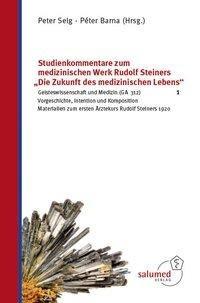 """Studienkommentare zum medizinischen Werk Rudolf Steiners """"Die Zukunft des medizinischen Lebens"""" 1"""