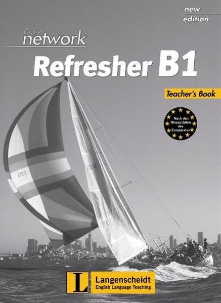 English Network Refresher B1 - Teacher's Book: Kompakter Auffrischungsband für Wiedereinsteiger (Eng