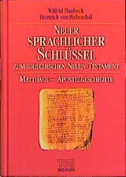 Neuer sprachlicher Schlüssel zum griechischen Neuen Testament. Band 1: Matthäus bis Apostelgeschicht