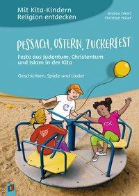 Mit Kita-Kindern Religion entdecken: Pessach, Ostern, Zuckerfest - Feste aus Judentum, Christentum und Islam in der Kita