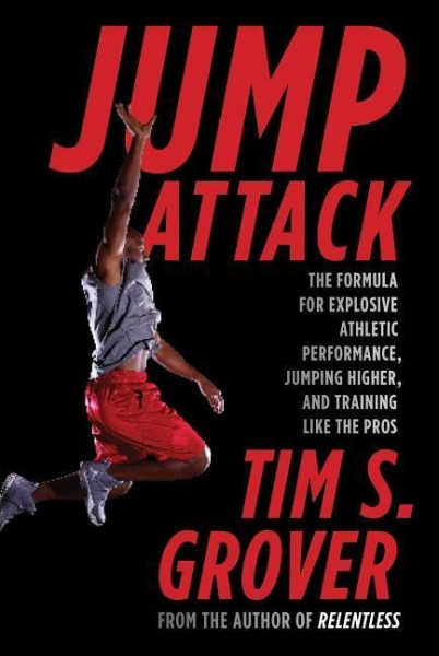 Jump Attack: The Formula for Explosive Athletic Performance, Jumping Higher, and Training Like the P