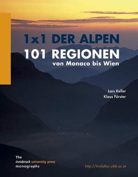1 x 1 der Alpen. 101 Regionen von Monaco bis Wien