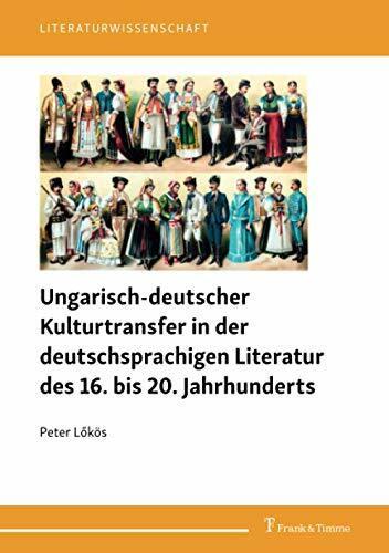 Ungarisch-deutscher Kulturtransfer in der deutschsprachigen Literatur des 16. bis 20. Jahrhunderts