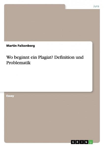 Wo beginnt ein Plagiat? Definition und Problematik