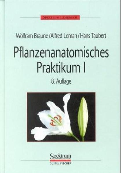 Pflanzenanatomisches Praktikum, Tl.1, Zur Einführung in die Anatomie der Samenpflanzen