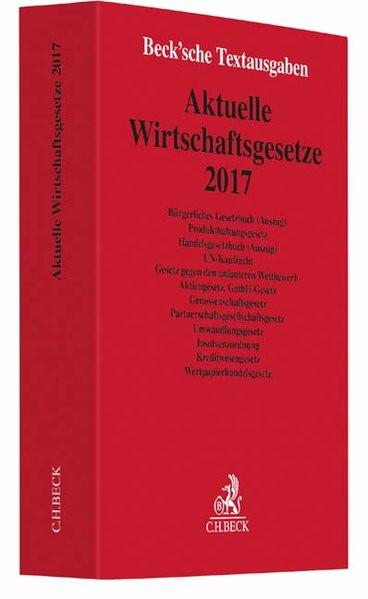 Aktuelle Wirtschaftsgesetze 2017: Rechtsstand: 4. Oktober 2016 (Beck'sche Textausgaben)