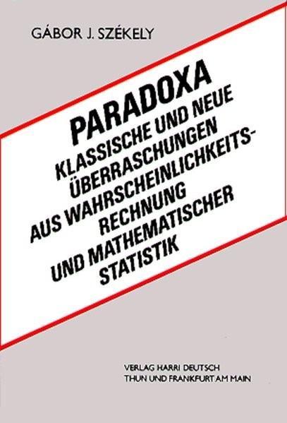 Paradoxa: Klassische und neue Überraschungen aus Wahrscheinlichkeitsrechung und mathematischer Stati