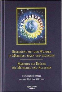 Begegnung mit dem Wunder in Märchen, Sagen und Legenden - Märchen als Brücke für Menschen und Kultur