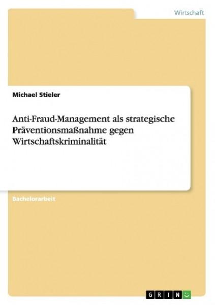 Anti-Fraud-Management als strategische Präventionsmaßnahme gegen Wirtschaftskriminalität