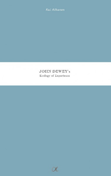 John Dewey's Ecology of Experience