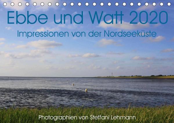 Ebbe und Watt 2020. Impressionen von der Nordseeküste (Tischkalender 2020 DIN A5 quer)