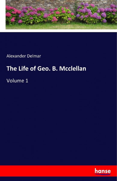 The Life of Geo. B. Mcclellan