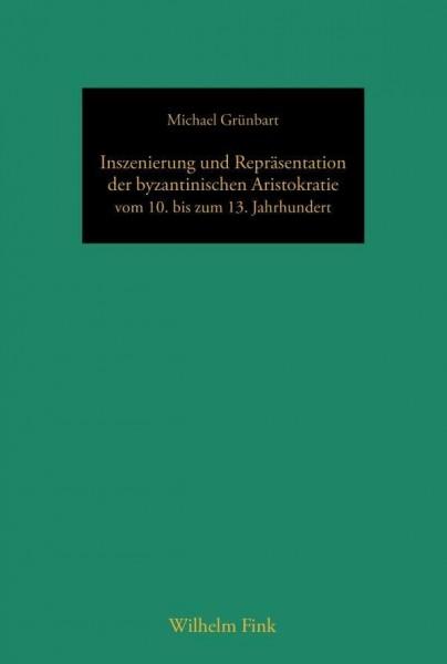 Inszenierung und Repräsentation der byzantinischen Aristokratie vom 10. bis zum 13. Jahrhundert