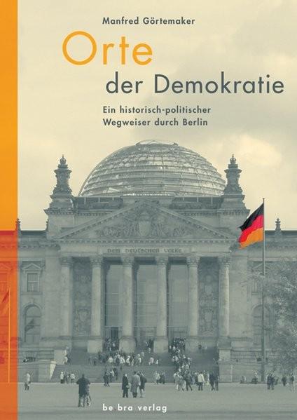 Orte der Demokratie: Ein historisch-politischer Wegweiser durch Berlin