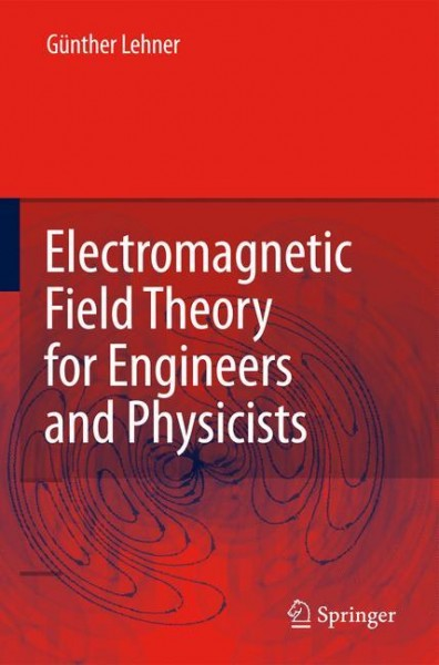 Electromagnetic Field Theory for Engineers and Physicists
