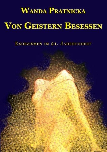 Von Geistern besessen: Exorzismen im 21. Jahrhundert