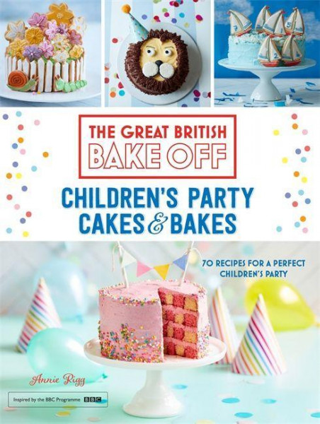 Great British Bake Off: Children's Party Cakes & Bakes