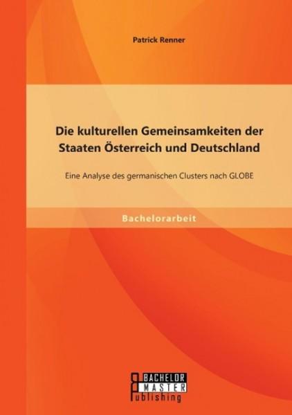 Die kulturellen Gemeinsamkeiten der Staaten Österreich und Deutschland: Eine Analyse des germanischen Clusters nach GLOBE
