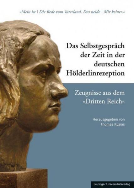 Das Selbstgespräch der Zeit in der deutschen Hölderlinrezeption - Zeugnisse aus dem »Dritten Reich«