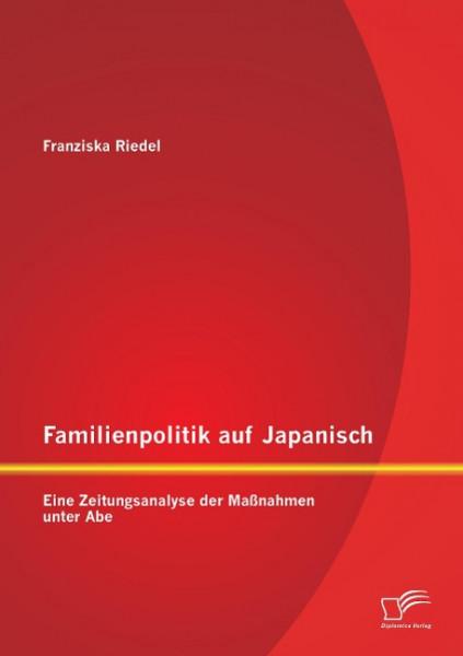 Familienpolitik auf Japanisch: Eine Zeitungsanalyse der Maßnahmen unter Abe
