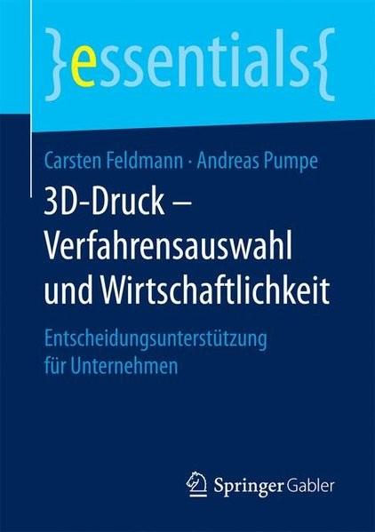 3D-Druck - Verfahrensauswahl und Wirtschaftlichkeit: Entscheidungsunterstützung für Unternehmen (ess