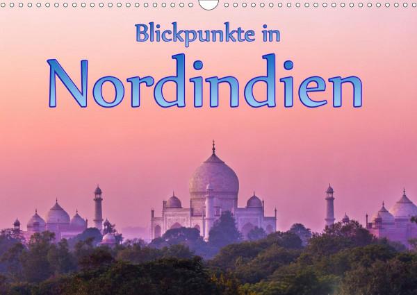 Blickpunkte in Nordindien (Wandkalender 2020 DIN A3 quer)