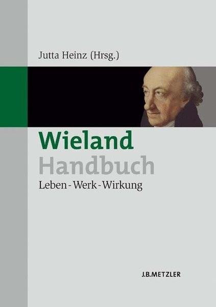 Wieland-Handbuch: Leben - Werk - Wirkung