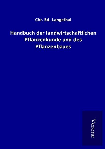 Handbuch der landwirtschaftlichen Pflanzenkunde und des Pflanzenbaues