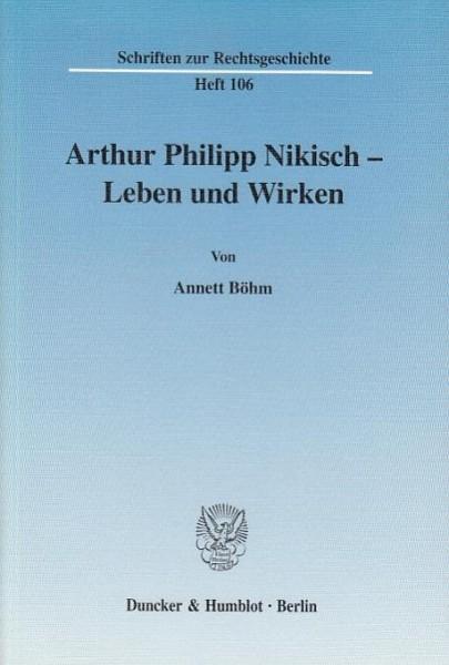 Arthur Philipp Nikisch - Leben und Wirken