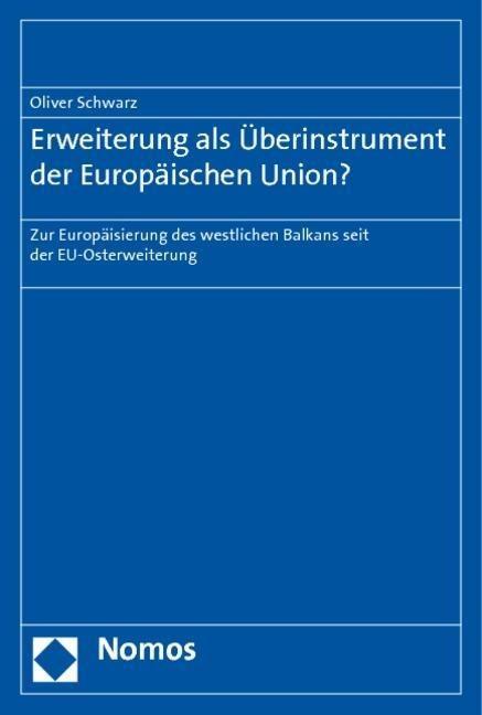 Erweiterung als ?berinstrument der Europ?ischen Union? - Schwarz, Oliver