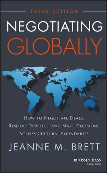 Negotiating Globally: How to Negotiate Deals, Resolve Disputes, and Make Decisions Across Cultural B