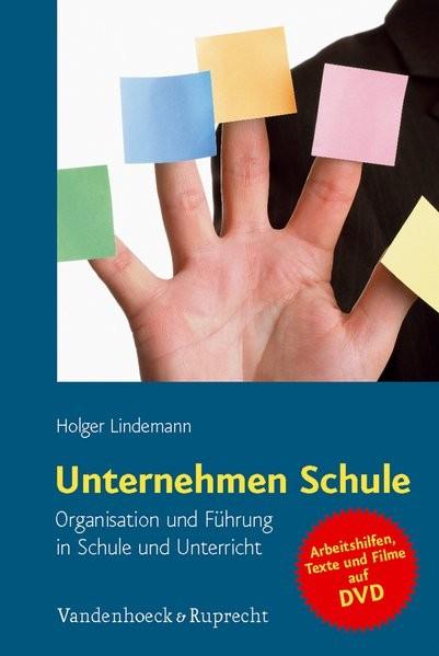 Unternehmen Schule: Organisation und Führung in Schule und Unterricht