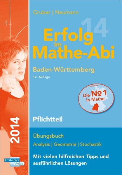 Erfolg im Mathe-Abi 2014 Baden-Württemberg Pflichtteil: Übungsbuch Analysis, Geometrie und Stochasti