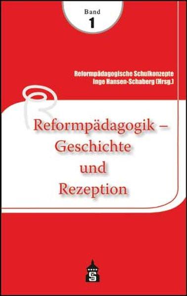 Reformpädagogische Schulkonzepte 01. Reformpädagogik - Geschichte und Rezeption