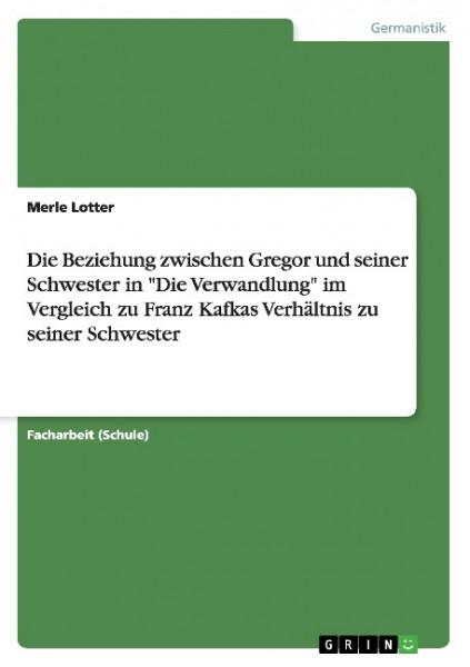 """Die Beziehung zwischen Gregor und seiner Schwester in """"Die Verwandlung"""" im Vergleich zu Franz Kafkas"""