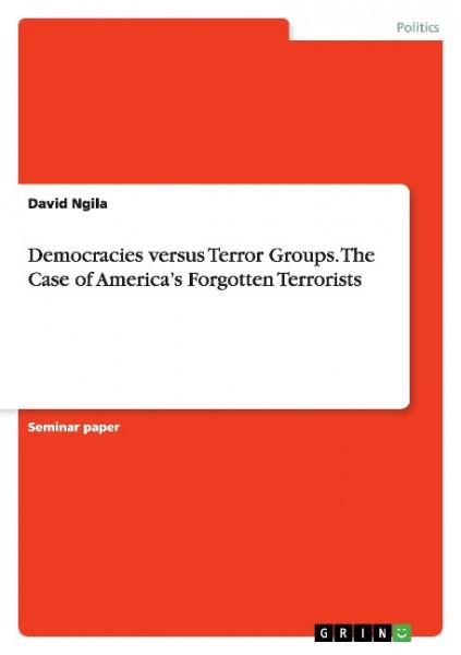 Democracies versus Terror Groups. The Case of America's Forgotten Terrorists