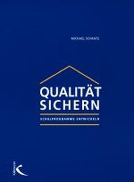 Qualität sichern: Programme entwickeln [Schulisches Qualit#tsmanagement]