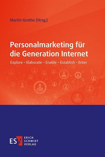 Personalmarketing für die Generation Internet: Explore - Elaborate - Enable - Establish - Enter