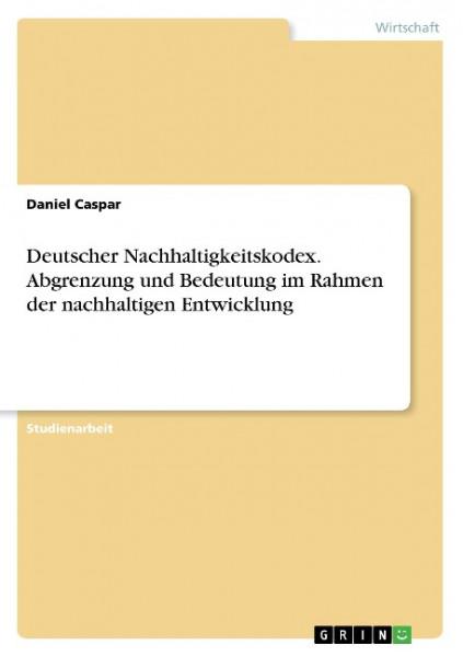 Deutscher Nachhaltigkeitskodex. Abgrenzung und Bedeutung im Rahmen der nachhaltigen Entwicklung