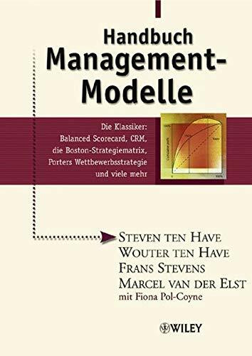 Handbuch Management-Modelle: Die Klassiker: Balanced Scorecard, CRM, die Boston-Strategiematrix, Por