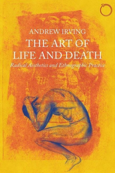 The Art of Life and Death - Radical Aesthetics and Ethnographic Practice