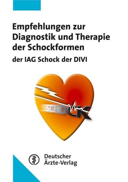 Empfehlungen zur Diagnostik und Therapie der Schockformen: Herausgegeben von der IAG Schock der DIVI