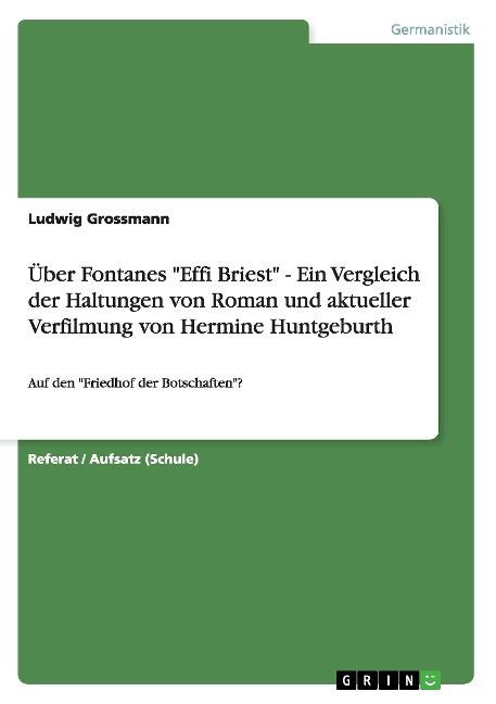 ?ber Fontanes `Effi Briest` - Ein Vergleich der Haltungen von Roman und aktueller Verfilmung v... - Grossmann, Ludwig